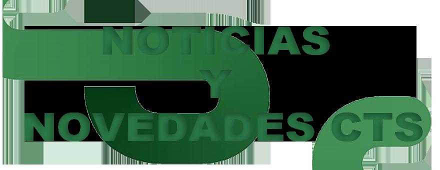 NOTICIAS Y NOVEDADES CTS